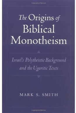 Book The Origins of Biblical Monotheism: Israels Polytheistic Background and the Ugaritic Texts by Mark S. Smith