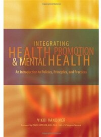 Integrating Health Promotion and Mental Health: An Introduction to Policies, Principles, and…