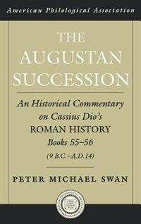 Book The Augustan Succession: An Historical Commentary on Cassius Dios Roman History Books 55-56 (9 B.C… by Peter Michael Swan