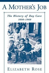Book A Mothers Job: The History of Day Care, 1890-1960 by Elizabeth Rose