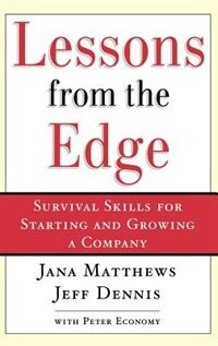 Book Lessons from the Edge: Survival Skills for Starting and Growing a Company by Jana Matthews