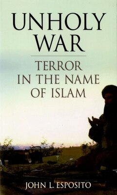Book Unholy War: Terror in the Name of Islam by John L. Esposito