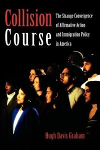 Book Collision Course: The Strange Convergence of Affirmative Action and Immigration Policy in America by Hugh Davis Graham