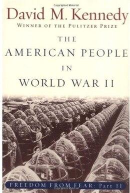 Book The American People in World War II: Freedom from Fear, Part Two: Freedom from Fear, Part Two by David M. Kennedy