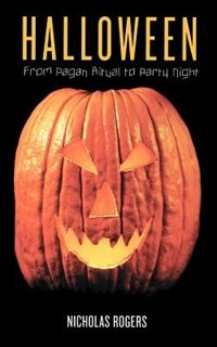 Book Halloween: From Pagan Ritual to Party Night by Nicholas Rogers