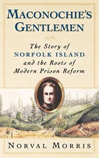 Book Maconochies Gentlemen: The Story of Norfolk Island and the Roots of Modern Prison Reform by Norval Morris
