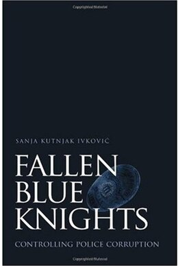 Book Fallen Blue Knights: Controlling Police Corruption by Sanja Kutnjak Ivkovic