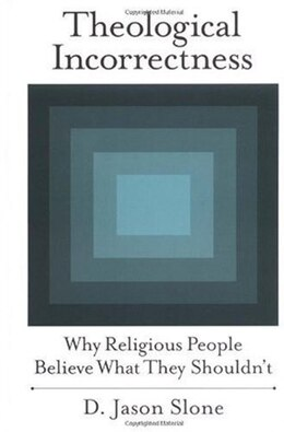 Book Theological Incorrectness: Why Religious People Believe What They Shouldnt by D. Jason Slone
