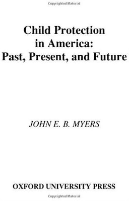 Book Child Protection in America: Past, Present, and Future by John E. B. Myers