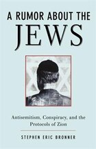 A Rumor About the Jews: Antisemitism, Conspiracy, and the Protocols of Zion