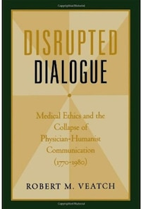 Disrupted Dialogue: Medical Ethics and the Collapse of Physician-Humanist Communication (1770-1980)