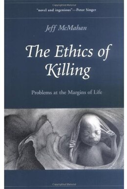 Book The Ethics of Killing: Problems at the Margins of Life by Jeff McMahan