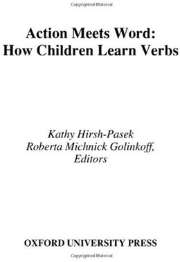 Book Action Meets Word: How Children Learn Verbs by Kathy Hirsh-pasek