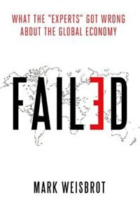 Book Failed: What the Experts Got Wrong about the Global Economy by Mark Weisbrot
