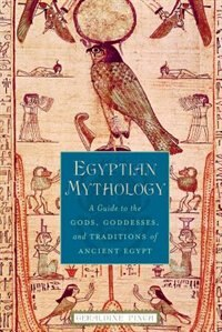 Book Egyptian Mythology: A Guide to the Gods, Goddesses, and Traditions of Ancient Egypt by Geraldine Pinch