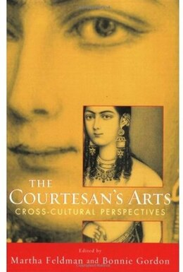 Book The Courtesans Arts: Cross-Cultural Perspectives Includes CD by Martha Feldman