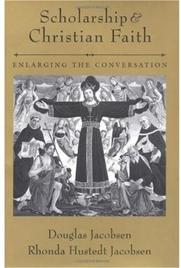 Book Scholarship and Christian Faith: Enlarging the Conversation by Douglas Jacobsen