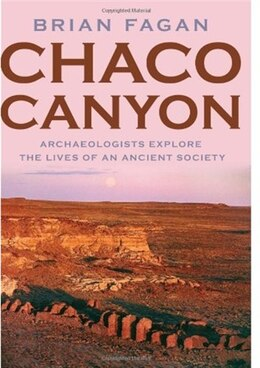 Book Chaco Canyon: Archaeologists Explore the Lives of an Ancient Society by Brian Fagan