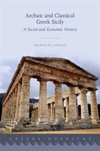Book Archaic and Classical Greek Sicily: A Social and Economic History by Franco De Angelis