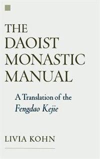 Book The Daoist Monastic Manual: A Translation of the Fengdao Kejie by Livia Kohn