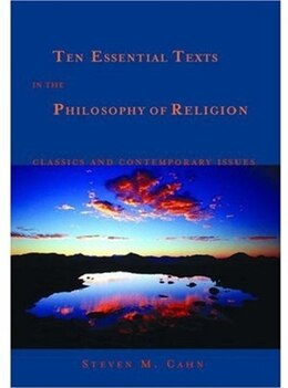 Book Ten Essential Texts in the Philosophy of Religion: Classics and Contemporary Issues by Steven M. Cahn