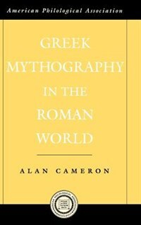 Book Greek Mythography in the Roman World by Alan Cameron