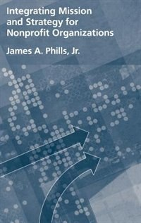 Book Integrating Mission and Strategy for Nonprofit Organizations by James A. Phills