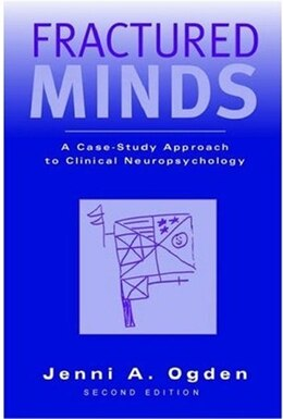 Book Fractured Minds: A Case-Study Approach to Clinical Neuropsychology by Jenni A. Ogden