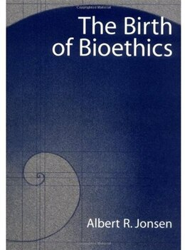 Book The Birth of Bioethics by Albert R. Jonsen