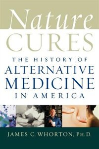Book Nature Cures: The History of Alternative Medicine in America by James C. Whorton
