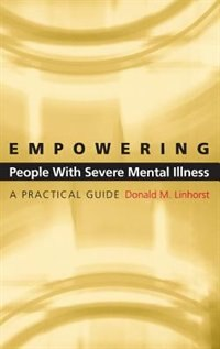 Book Empowering People with Severe Mental Illness: A Practical Guide by Donald M. Linhorst