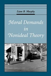 Book Moral Demands in Nonideal Theory by Liam B. Murphy
