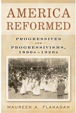 Book America Reformed: Progressives and Progressivisms, 1890s-1920s by Maureen A. Flanagan