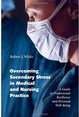 Book Overcoming Secondary Stress in Medical and Nursing Practice: A Guide to Professional Resilience and… by Robert J. Wicks