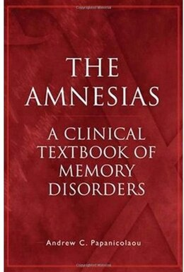 Book The Amnesias: A Clinical Textbook of Memory Disorders by Andrew C. Papanicolaou