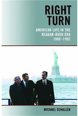 Book Right Turn: American Life in the Reagan-Bush Era, 1980-1992 by Michael Schaller