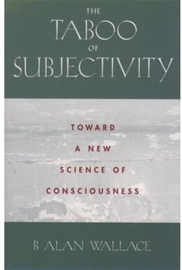 Book The Taboo of Subjectivity: Toward a New Science of Consciousness by B. Alan Wallace