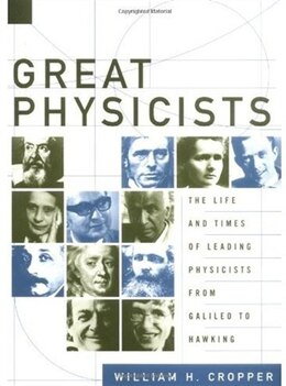 Book Great Physicists: The Life and Times of Leading Physicists from Galileo to Hawking by William H. Cropper