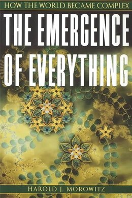 Book The Emergence Of Everything: How The World Became Complex by Harold J. Morowitz