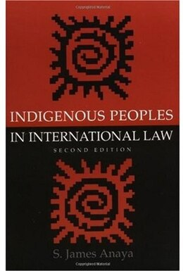 Book Indigenous Peoples in International Law by S. James Anaya