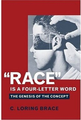 "Book ""Race"" Is a Four-Letter Word: The Genesis of the Concept by C. Loring Brace"