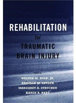Book Rehabilitation for Traumatic Brain Injury by Walter M. High