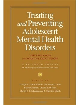 Book Treating and Preventing Adolescent Mental Health Disorders: What We Know and What We Dont Know by Dwight L. Evans