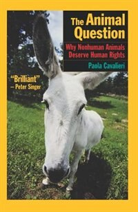 Book The Animal Question: Why Nonhuman Animals Deserve Human Rights by Paola Cavalieri