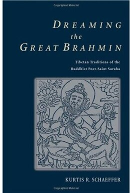 Book Dreaming the Great Brahmin: Tibetan Traditions of the Buddhist Poet-Saint Saraha by Kurtis R. Schaeffer