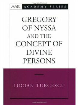 Book Gregory of Nyssa and the Concept of Divine Persons by Lucian Turcescu