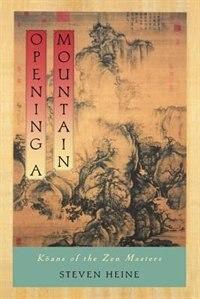 Book Opening a Mountain: Koans of the Zen Masters by Steven Heine