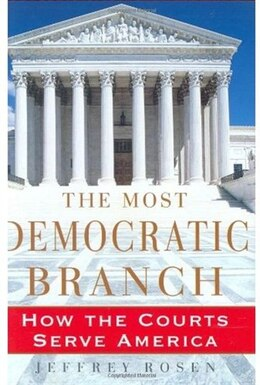 Book The Most Democratic Branch: How the Courts Serve America by Jeffrey Rosen