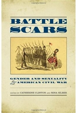 Book Battle Scars: Gender and Sexuality in the American Civil War by Catherine Clinton