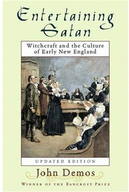 Book Entertaining Satan: Witchcraft and the Culture of Early New England by John Putnam Demos